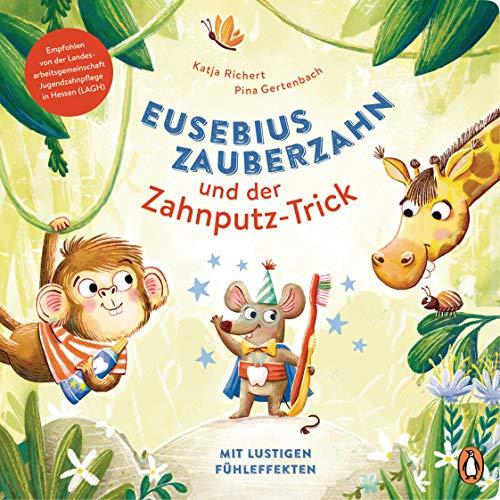 Eusebius Zauberzahn und der Zahnputz-Trick: Pappbilderbuch mit Fühlelementen ab 2 Jahren