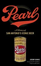 Pearl: A History of San Antonio's Iconic Beer