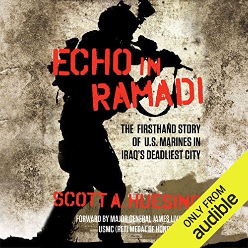 Echo in Ramadi     The Firsthand Story of U.S. Marines in Iraq's Deadliest City              By:                                                                                                                                 Scott A. Huesing                               Narrated by:                                                                                                                                 David Marantz                      Length: 9 hrs and 44 mins     391 ratings     Overall 4.6
