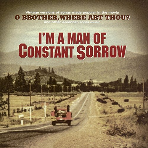 """I'm a Man of Constant Sorrow - Vintage Versions of Songs Made Popular in the Movie """"O Brother Where Art Thou?"""""""