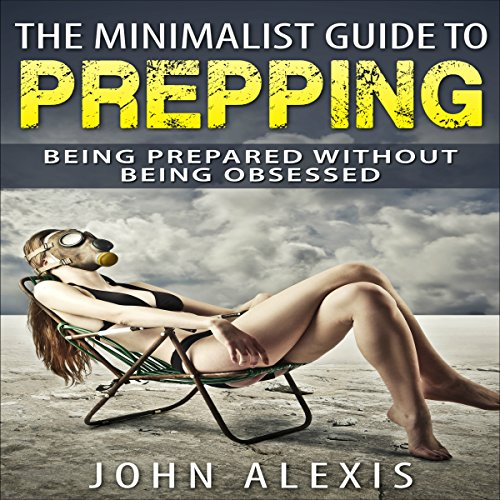 The Minimalist Guide to Prepping     Being Prepared Without Being Obsessed: Prepper & Survival Training Just in Case the SHTF off the Grid, Practical... Information War, and Apocalypse, Volume 1              By:                                                                                                                                 John Alexis                               Narrated by:                                                                                                                                 Robert Slone                      Length: 50 mins     10 ratings     Overall 3.3