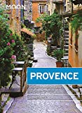 Moon Provence: Hillside Villages, Local Food & Wine, Coastal Escapes (Travel Guide)