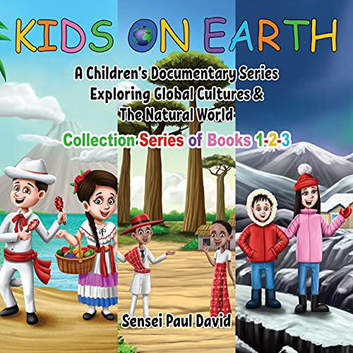 Kids On Earth: A Children's Documentary Series Exploring Global Cultures & The Natural World: Collection Series of Books 1-2-3 (English Edition)