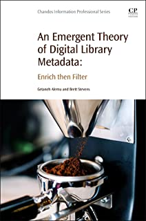 An Emergent Theory of Digital Library Metadata: Enrich then Filter