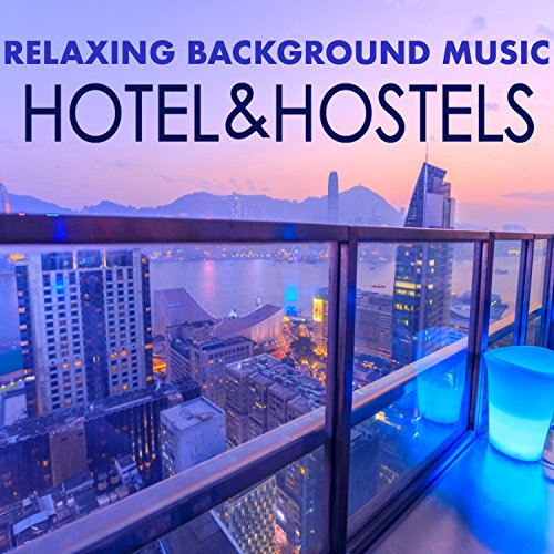 Relaxing Background Music for Hotels & Hostels - Classic Piano New Age Collection