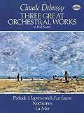three great orchestral works in full score: prélude a l'après-midi d'un faune, nocturnes, la mer [lingua inglese]