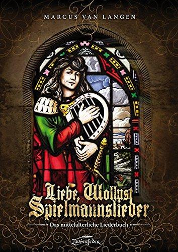 Liebe, Wollust, Spielmannslieder: Das mittelalterliche Liederbuch