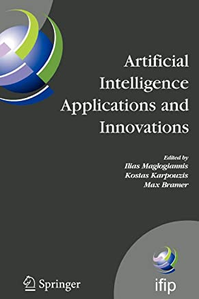 Artificial Intelligence Applications and Innovations: 3rd IFIP Conference on Artificial Intelligence Applications and Innovations (AIAI), 2006, June 7-9, 2006, Athens, Greece (IFIP Advances in Information and Communication Technology)