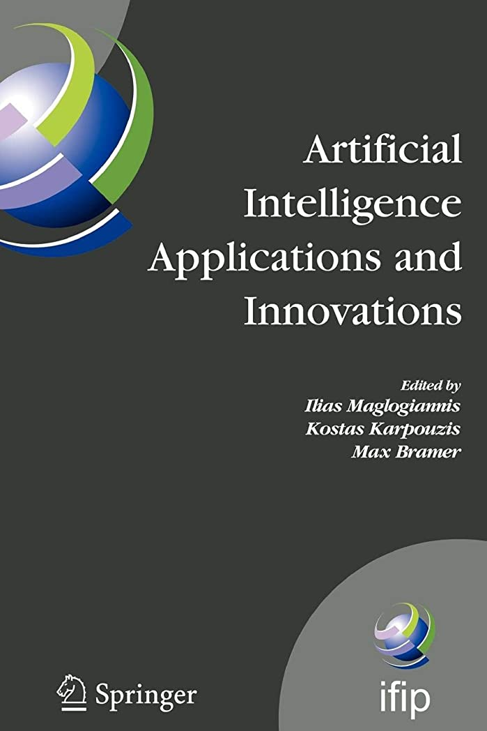 町近似罪人Artificial Intelligence Applications and Innovations: 3rd IFIP Conference on Artificial Intelligence Applications and Innovations (AIAI), 2006, June 7-9, 2006, Athens, Greece (IFIP Advances in Information and Communication Technology)