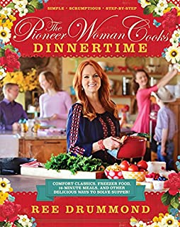 The Pioneer Woman Cooks: Dinnertime - Comfort Classics, Freezer Food, 16-minute Meals, and Other Del: Comfort Classics, Fr...