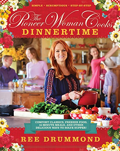 The Pioneer Woman Cooks: Dinnertime - Comfort Classics, Freezer Food, 16-minute Meals, and Other Del