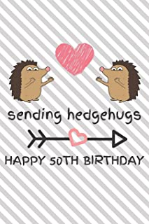 Sending Hedgehugs Happy 50th Birthday: Funny 50th Birthday Gift Journal / Notebook / Diary / Unique Hedgehog Pun Greeting Card Alternative