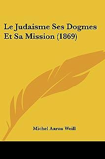 Le Judaisme Ses Dogmes Et Sa Mission (1869)
