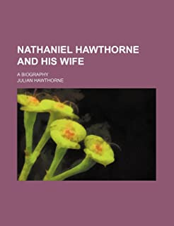 Nathaniel Hawthorne and His Wife (Volume 1); A Biography
