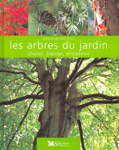 Les Arbres du jardin : Choisir - Planter - Entretenir