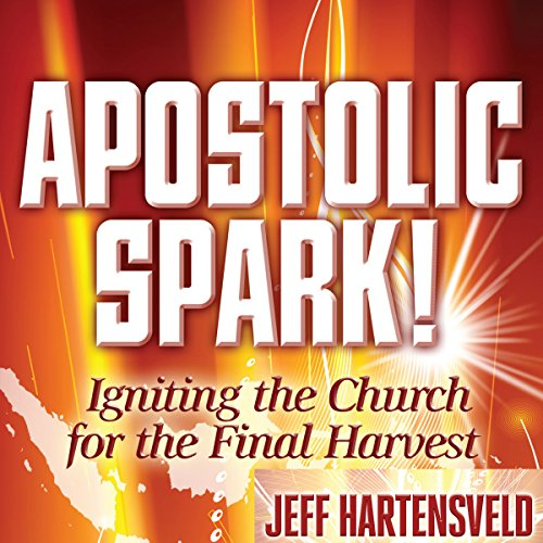 Apostolic Spark: Igniting the Church for the Final Harvest cover art