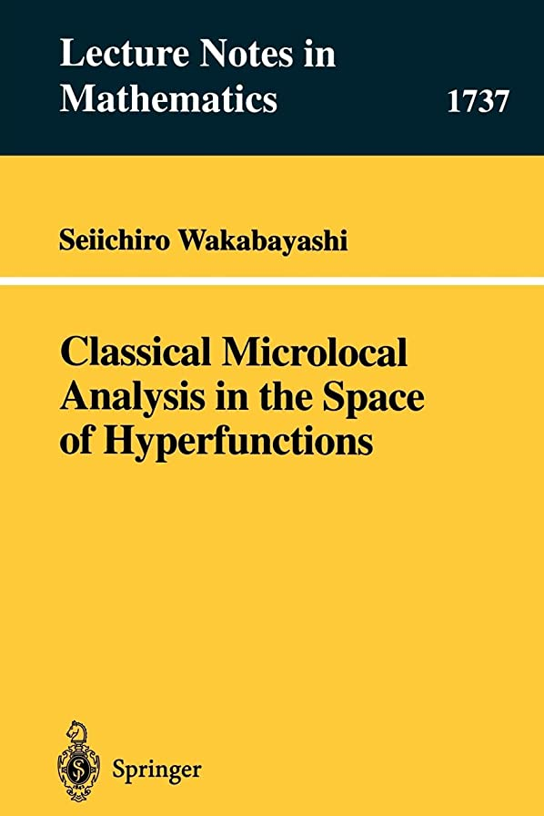 勢い今日ビルマClassical Microlocal Analysis in the Space of Hyperfunctions (Lecture Notes in Mathematics)