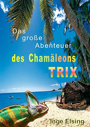 Das große Abenteuer des Chamäleons TRIX: TRIXs erstes Abenteuer (German Edition)