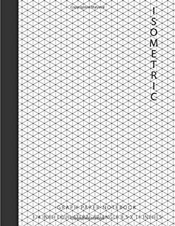 Isometric Graph Paper Notebook: 1/4 Inch Equilateral Triangle 8.5 X 11, Isometric Drawing 3D Triangular Paper, Between Par...