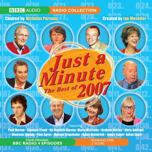 Just a Minute     The Best of 2007              By:                                                                                                                                 BBC Audiobooks                               Narrated by:                                                                                                                                 Nicholas Parsons,                                                                                        Paul Merton,                                                                                        Clement Freud                      Length: 1 hr and 51 mins     14 ratings     Overall 4.8