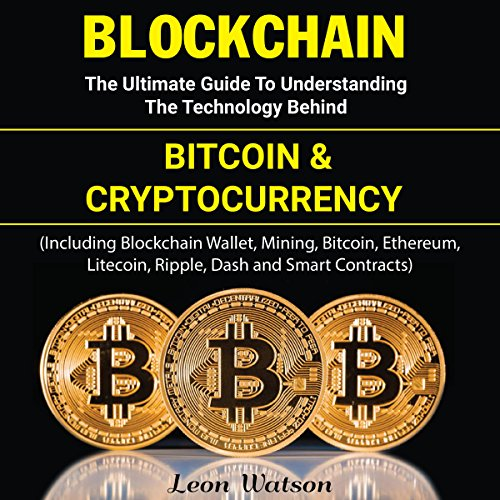 Blockchain: The Ultimate Guide to Understanding the Technology Behind Bitcoin and Cryptocurrency cover art
