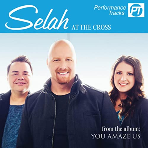 At The Cross (Performance Track) by Selah on Amazon Music - Amazon com