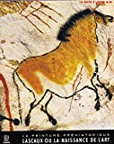 La Peinture Prehistorique Lascaux Ou La Naissance De L'art - Skira Flammarion