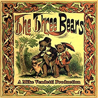 The Three Bears                   Written by:                                                                                                                                 Unknown                               Narrated by:                                                                                                                                 Mike Vendetti                      Length: 6 mins     Not rated yet     Overall 0.0