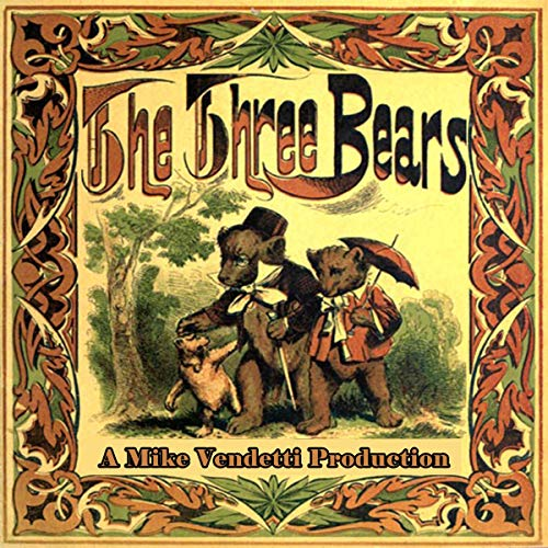 The Three Bears                   By:                                                                                                                                 Unknown                               Narrated by:                                                                                                                                 Mike Vendetti                      Length: 6 mins     Not rated yet     Overall 0.0