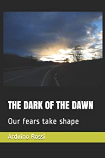 The Dark of the Dawn: Our fears take shape