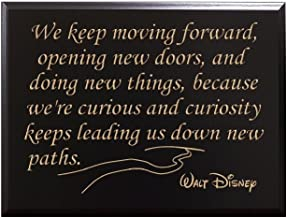 We keep moving forward, opening new doors, and doing new things, because we're curious and curiosity keeps leading us down new paths. Walt Disney Decorative Carved Wood Sign Quote, Black
