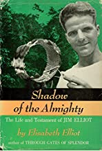 Shadow of the Almighty : The Life and Testament of Jim Elliot