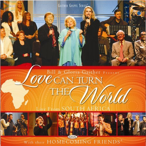 Bill and Gloria Gaither and Their Homecoming Friends: Love Can Turn the...