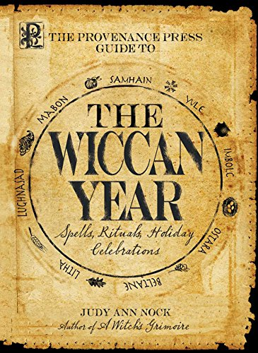 The Provenance Press Guide to the Wiccan Year: A Year Round Guide to Spells, Rituals, and Holiday Celebrations (English Edition)