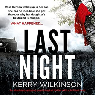Last Night                   By:                                                                                                                                 Kerry Wilkinson                               Narrated by:                                                                                                                                 Alison Campbell                      Length: 10 hrs and 43 mins     3 ratings     Overall 3.3