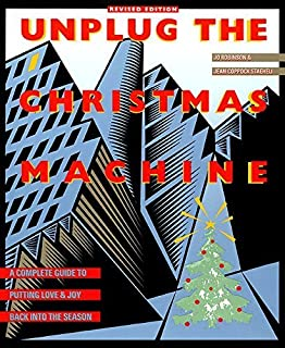 Unplug the Christmas Machine: A Complete Guide to Putting Love and Joy Back into the Season by Jo Robinson (1991-10-28)