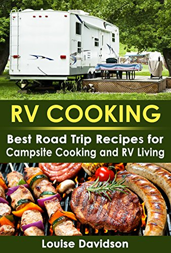 RV Cooking: Best Road Trip Recipes for RV Living and Campsite Cooking (Camp Cooking Book 9)
