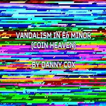 Vandalism In Eb Minor (Coin Heaven)