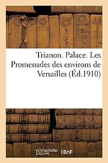 Trianon. Palace. Les Promenades Des Environs de Versailles
