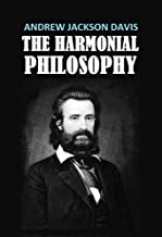 The Harmonial Philosophy: a compendium and digest of the works of Andrew Jackson Davis, the seer of Poughkeepsie (1917)
