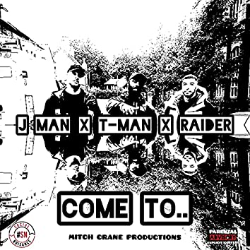 Come to (feat. T-Man & Raider)