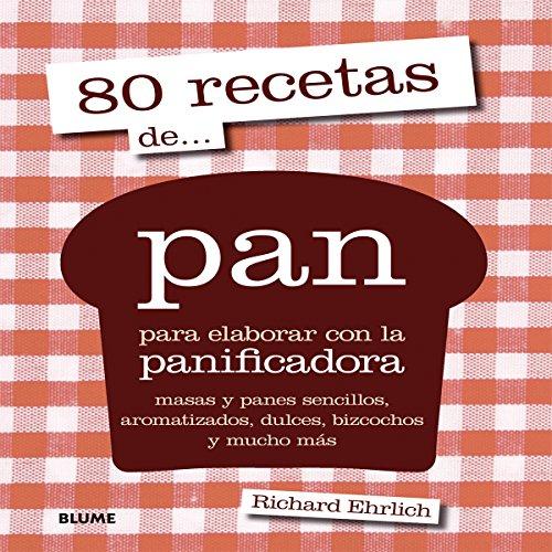 80 recetas de... pan: para elaborar con la panificadora