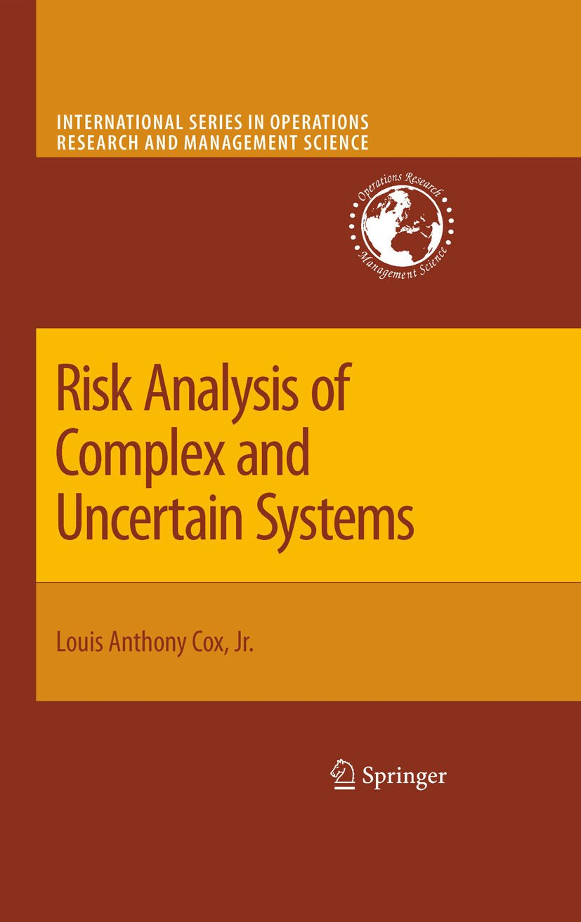 Risk Analysis of Complex and Uncertain Systems (International Series in Operations Research & Management Science Book 129)