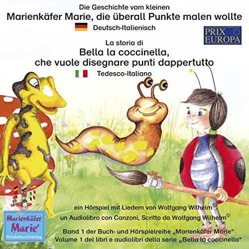 Die Geschichte vom kleinen Marienkäfer Marie, die überall Punkte malen wollte: Deutsch-Italienisch / La storia di Bella la coccinella, che vuole disegnare punti dappertutto: Tedesco-Italiano cover art