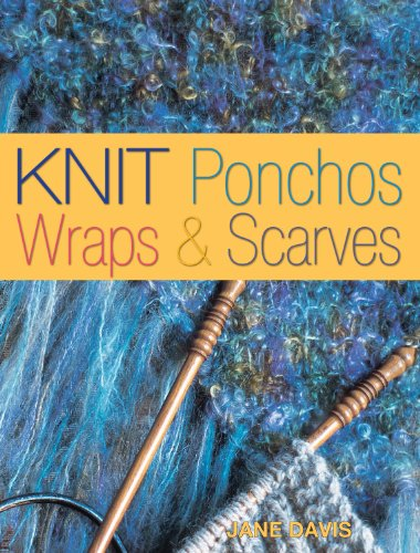 Knit Ponchos, Wraps & Scarves: Create 40 Quick and...
