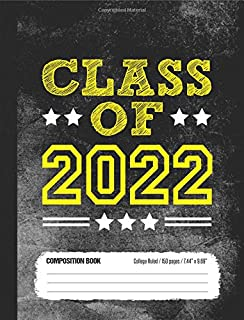 Class of 2022 Composition Book, College Ruled, 150 pages (7.44 x 9.69): Lined School Notebook Journal Gift for High School...