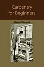 Carpentry for beginners: how to use tools, basic joints, workshop practice, designs for things to make