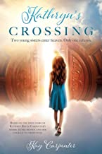 Kathryn's Crossing: Two young sisters enter heaven. Only one returns.