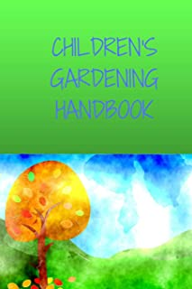 Childrens Gardening Handbook: Your all in one Garden Log Book/Journal and planner for children, making your life easy with...