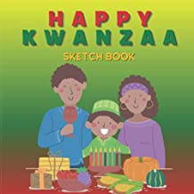 Happy Kwanzaa Sketch Book: Drawing Pad for Kids, Prescholers & Toddlers. Perfect for: Pencil, Gel Pens, Acrylic Marker, Cr...